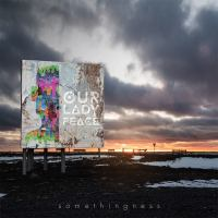 Aural Impressions: Our Lady Peace, Somethingness